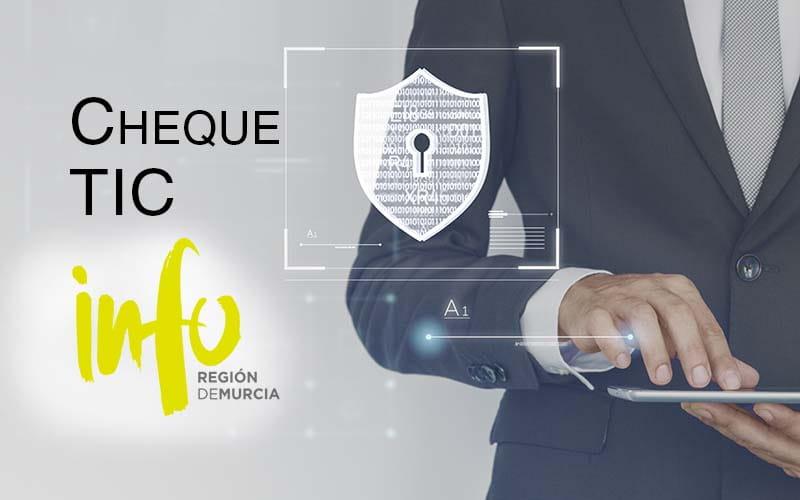 Subvenciones en ciberseguridad: Cheque TIC 2021 – INFO Región de Murcia