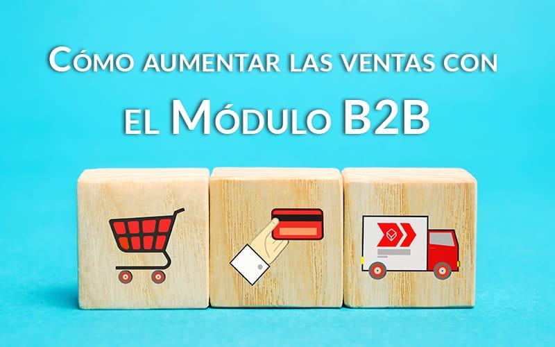 Cómo aumentar las ventas con el Módulo B2B